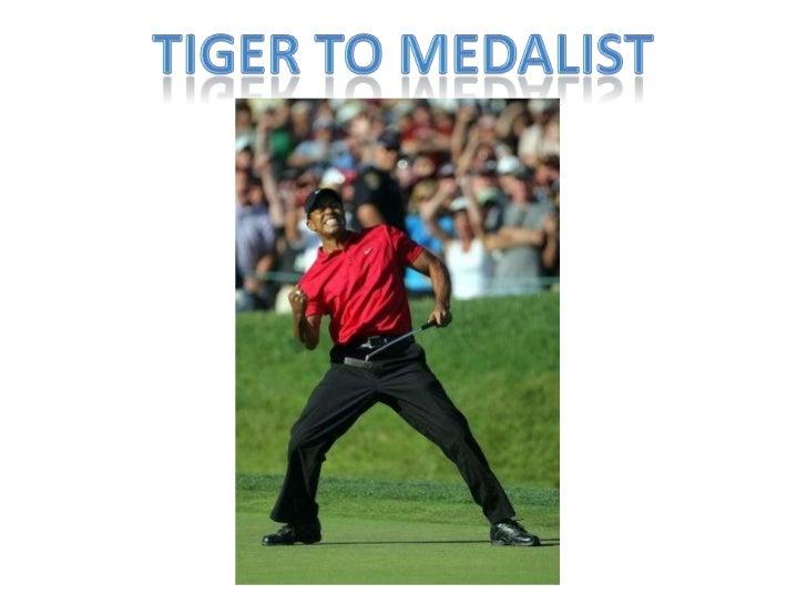 Tiger To Medalist<br />