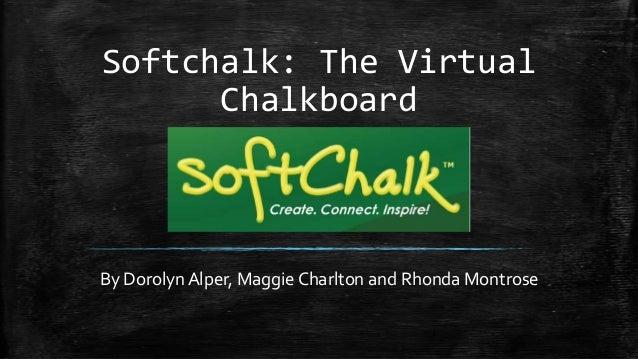 Softchalk: The Virtual Chalkboard By Dorolyn Alper, Maggie Charlton and Rhonda Montrose