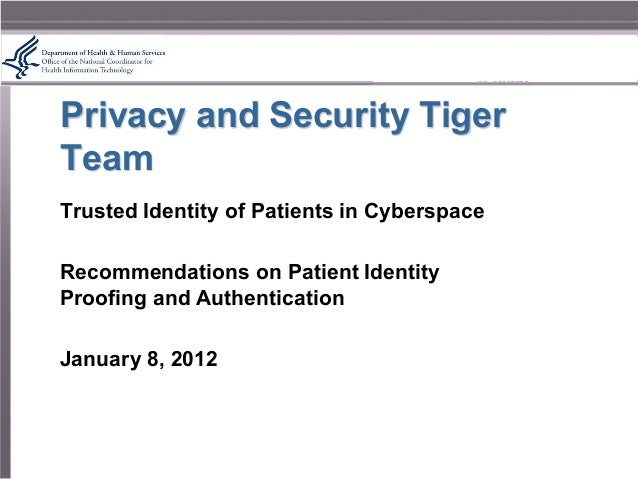 Privacy and Security TigerTeamTrusted Identity of Patients in CyberspaceRecommendations on Patient IdentityProofing and Au...