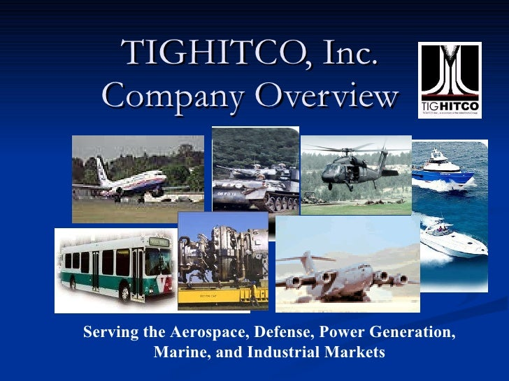 TIGHITCO, Inc. Company Overview Serving the Aerospace, Defense, Power Generation, Marine, and Industrial Markets