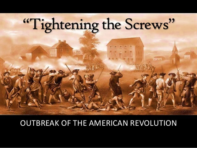 """Tighteningthe Screws"" OUTBREAK OF THE AMERICAN REVOLUTION"