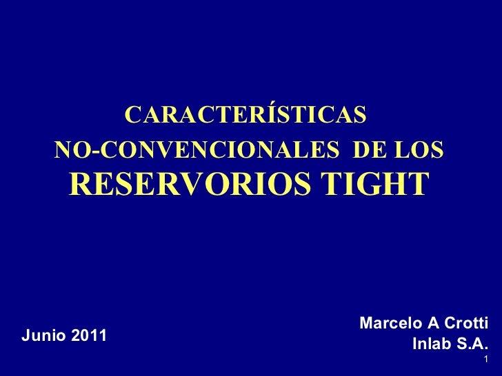 CARACTERÍSTICAS  NO-CONVENCIONALES  DE LOS  RESERVORIOS TIGHT Marcelo A Crotti Inlab S.A. Junio 2011