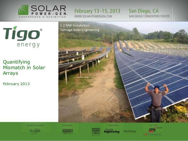 Quantifying Mismatch in Solar Arrays February 2013 2.2 MW Installation Talmage Solar Engineering