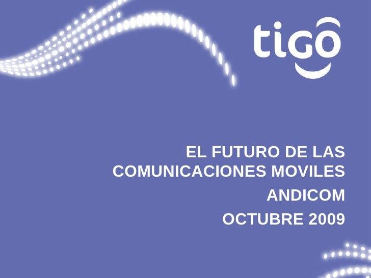 EL FUTURO DE LAS COMUNICACIONES MOVILES ANDICOM OCTUBRE 2009