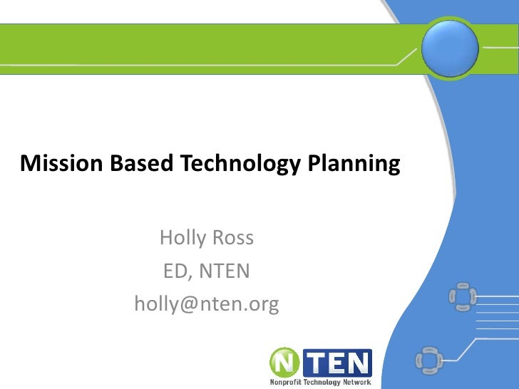 Mission Based Technology Planning<br />Holly Ross<br />ED, NTEN<br />holly@nten.org<br />
