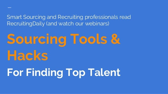 Smart Sourcing and Recruiting professionals read RecruitingDaily (and watch our webinars) Sourcing Tools & Hacks For Findi...