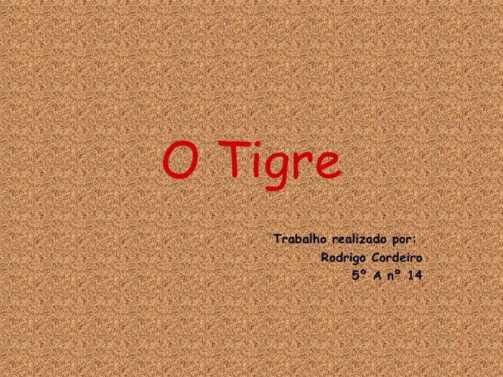 O Tigre Trabalho realizado por:  Rodrigo Cordeiro 5º A nº 14