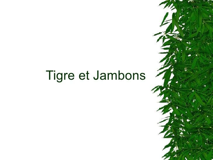 Tigre et Jambons