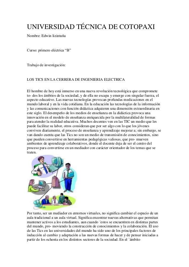 """UNIVERSIDAD TÉCNICA DE COTOPAXI Nombre: Edwin lizintuña Curso: primero eléctrica """"B"""" Trabajo de investigación: LOS TICS EN..."""