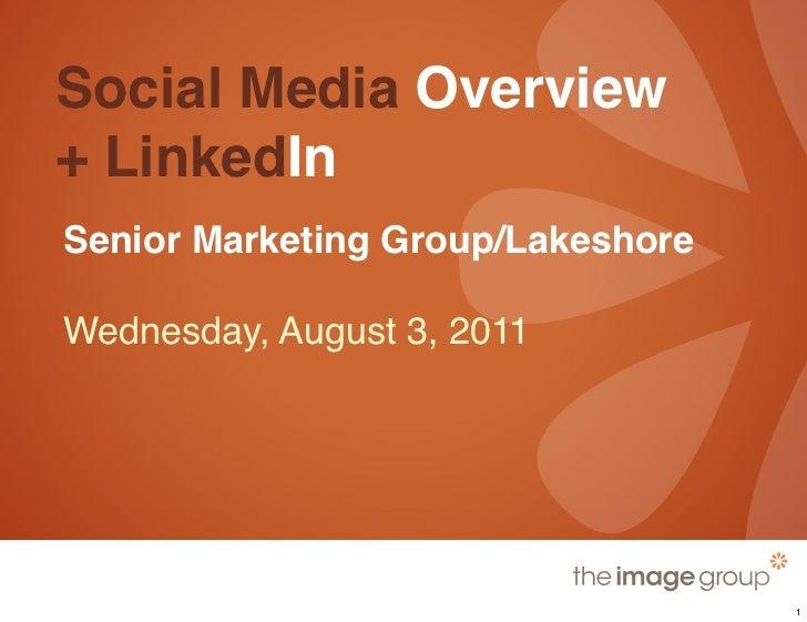 Social Media Overview+ LinkedInSenior Marketing Group/LakeshoreWednesday, August 3, 2011                                   1