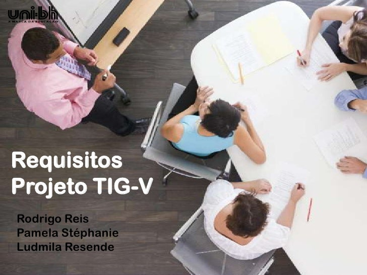 RequisitosProjeto TIG-VRodrigo ReisPamela StéphanieLudmila Resende