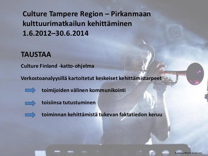 Culture Tampere Region – Pirkanmaankulttuurimatkailun kehittäminen1.6.2012–30.6.2014TAUSTAACulture Finland -katto-ohjelmaV...