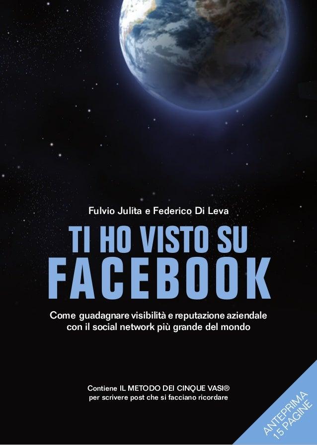 Fulvio Julita e Federico Di Leva    TI HO VISTO SUFACEBOOKCome guadagnare visibilità e reputazione aziendale   con il soci...