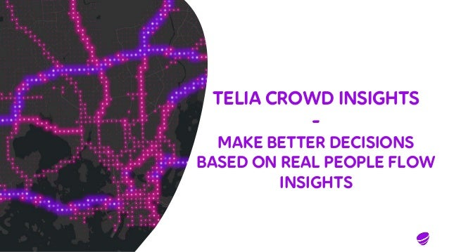 TELIA CROWD INSIGHTS - MAKE BETTER DECISIONS BASED ON REAL PEOPLE FLOW INSIGHTS