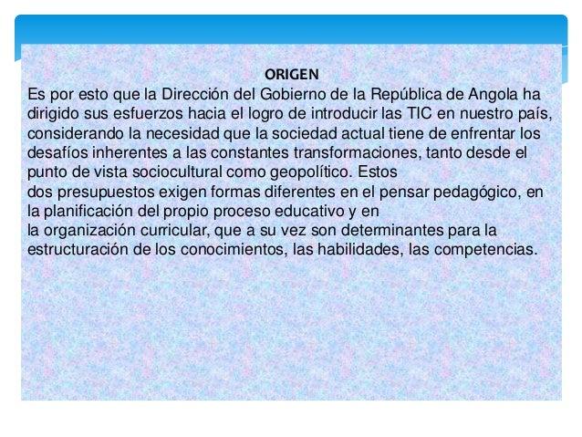 ORIGEN Es por esto que la Dirección del Gobierno de la República de Angola ha dirigido sus esfuerzos hacia el logro de int...