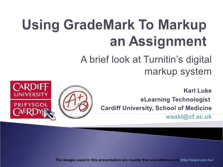 A brief look at Turnitin's digital markup system Karl Luke eLearning Technologist  Cardiff University, School of Medicine ...