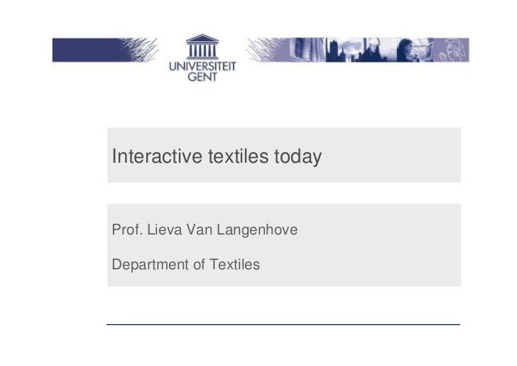Interactive textiles todayProf. Lieva Van LangenhoveDepartment of Textiles