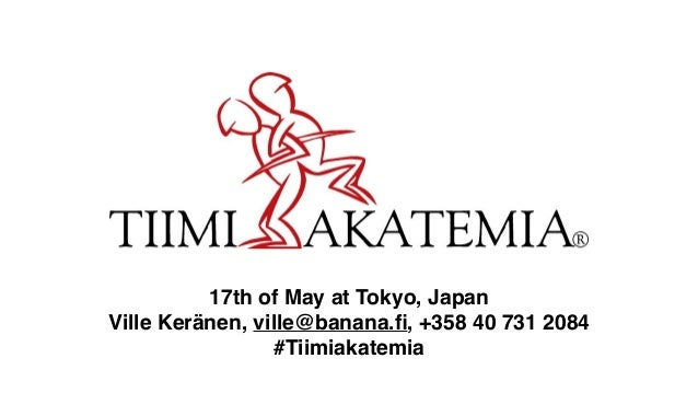 17th of May at Tokyo, Japan Ville Keränen, ville@banana.fi, +358 40 731 2084 #Tiimiakatemia