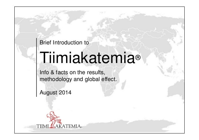 Brief Introduction to Tiimiakatemia® Info & facts on the results, methodology and global effect. August 2014