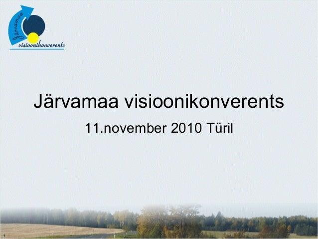 Järvamaa visioonikonverents 11.november 2010 Türil