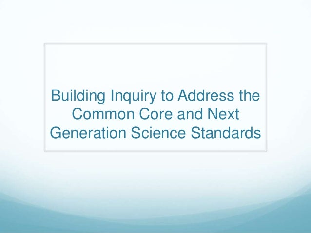 Building Inquiry to Address theCommon Core and NextGeneration Science Standards