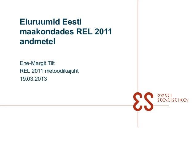 Eluruumid Eestimaakondades REL 2011andmetelEne-Margit TiitREL 2011 metoodikajuht19.03.2013
