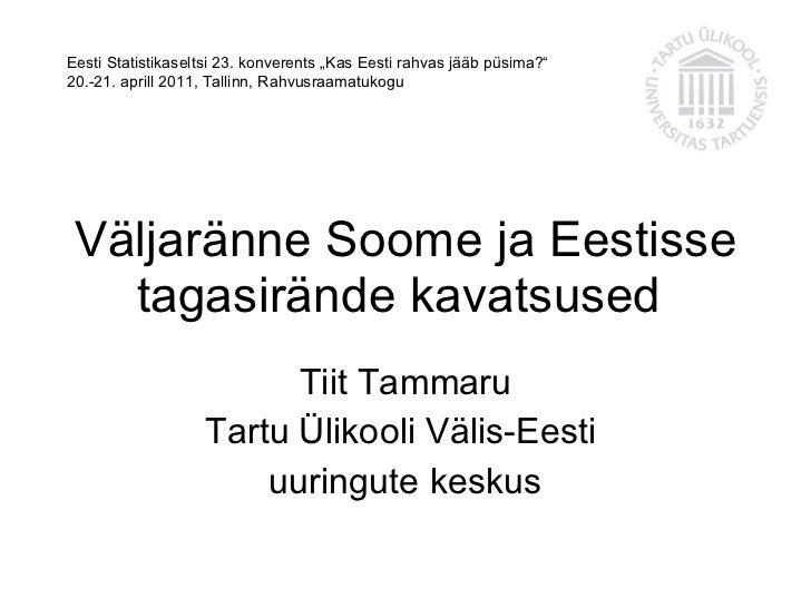 Väljaränne Soome ja Eestisse tagasirände kavatsused  Tiit Tammaru Tartu Ülikooli Välis-Eesti  uuringute keskus Eesti Stati...