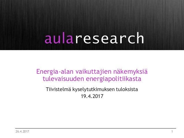 Energia-alan vaikuttajien näkemyksiä tulevaisuuden energiapolitiikasta Tiivistelmä kyselytutkimuksen tuloksista 19.4.2017 ...
