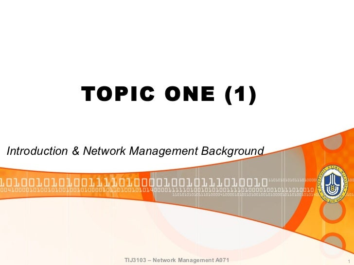 TOPIC ONE (1)Introduction & Network Management Background                    TIJ3103 – Network Management A071   1