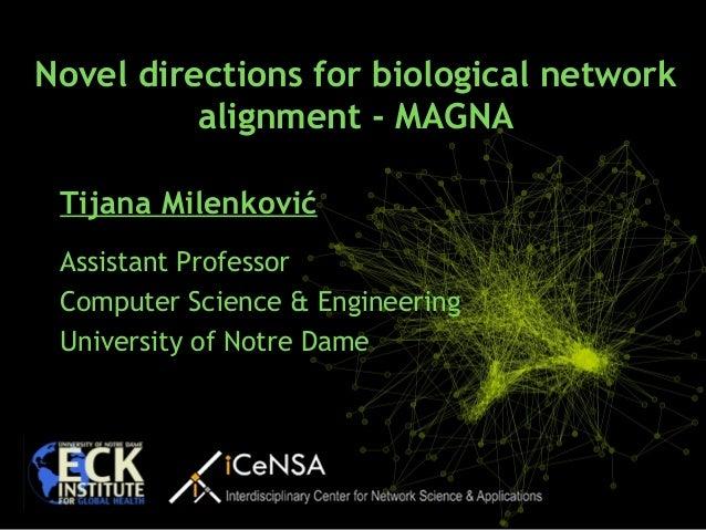 Tijana Milenković Assistant Professor Computer Science & Engineering University of Notre Dame Novel directions for biologi...