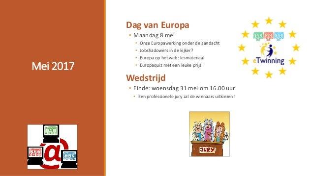 Mei 2017 Dag van Europa • Maandag 8 mei • Onze Europawerking onder de aandacht • Jobshadowers in de kijker? • Europa op he...