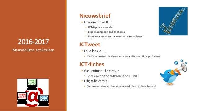 2016-2017 Nieuwsbrief • Creatief met ICT • ICT-tips voor de klas • Elke maand een ander thema • Links naar externe partner...