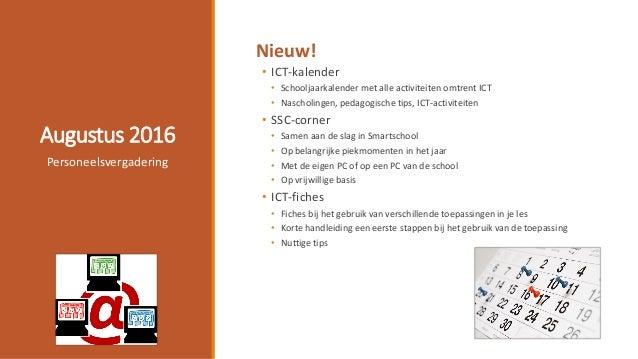 Augustus 2016 Nieuw! • ICT-kalender • Schooljaarkalender met alle activiteiten omtrent ICT • Nascholingen, pedagogische ti...