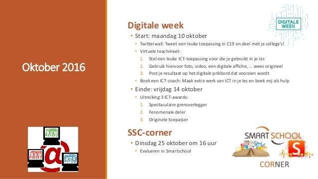 Oktober 2016 Digitale week • Start: maandag 10 oktober • Twitterwall: Tweet een leuke toepassing in C19 en deel met je col...