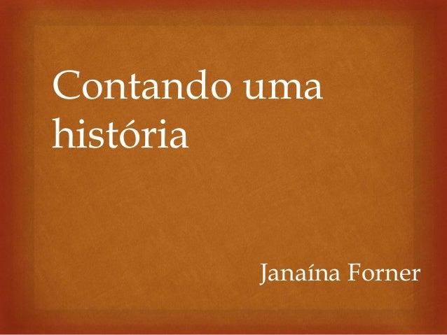 Janaína Forner Contando uma história