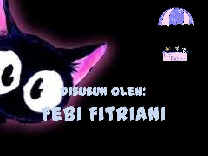 Disusun oleh:Febi Fitriani