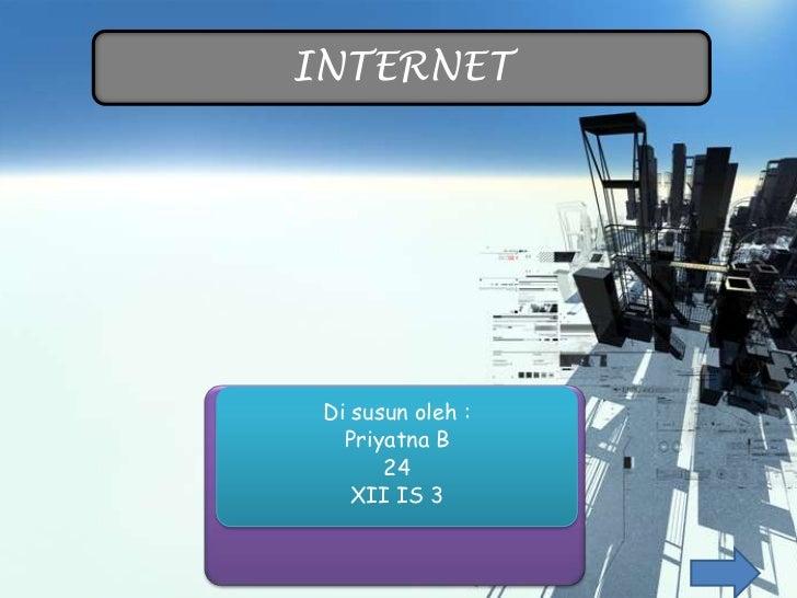 INTERNET Di susun oleh :   Priyatna B       24    XII IS 3