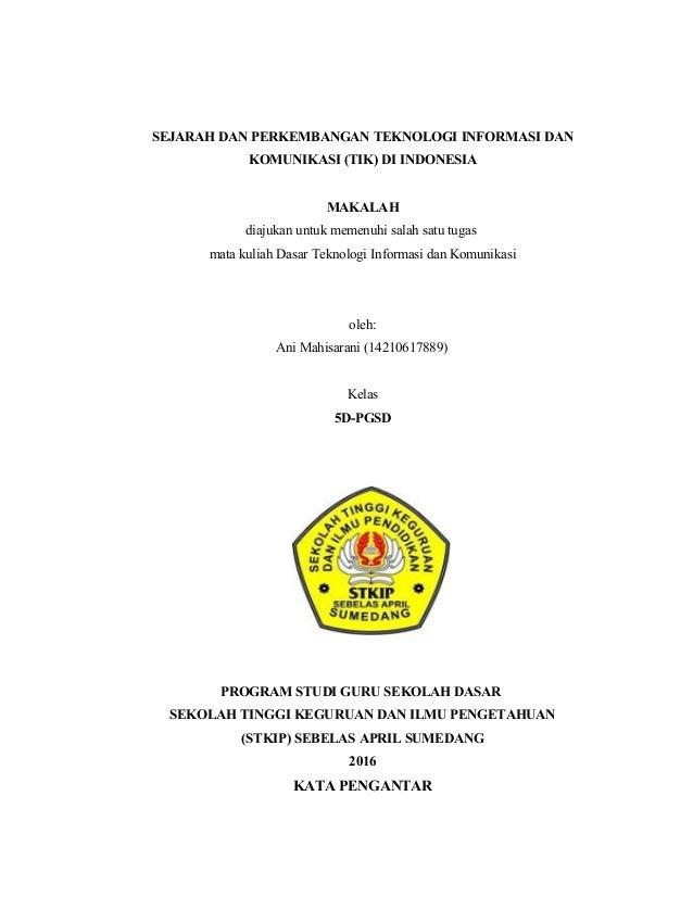 SEJARAH DAN PERKEMBANGAN TEKNOLOGI INFORMASI DAN KOMUNIKASI (TIK) DI INDONESIA MAKALAH diajukan untuk memenuhi salah satu ...