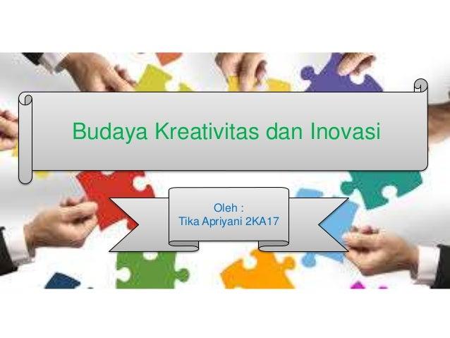 Oleh : Tika Apriyani 2KA17 Budaya Kreativitas dan Inovasi