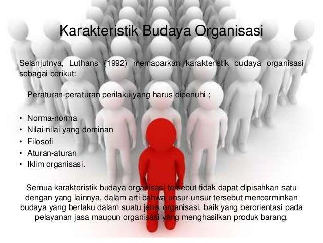 Karakteristik Budaya Organisasi Selanjutnya, Luthans (1992) memaparkan karakteristik budaya organisasi sebagai berikut: Pe...