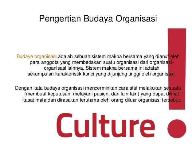 Pengertian Budaya Organisasi Budaya organisasi adalah sebuah sistem makna bersama yang dianut oleh para anggota yang membe...