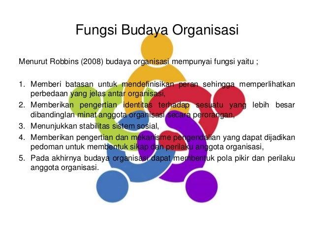 Fungsi Budaya Organisasi Menurut Robbins (2008) budaya organisasi mempunyai fungsi yaitu ; 1. Memberi batasan untuk mendef...