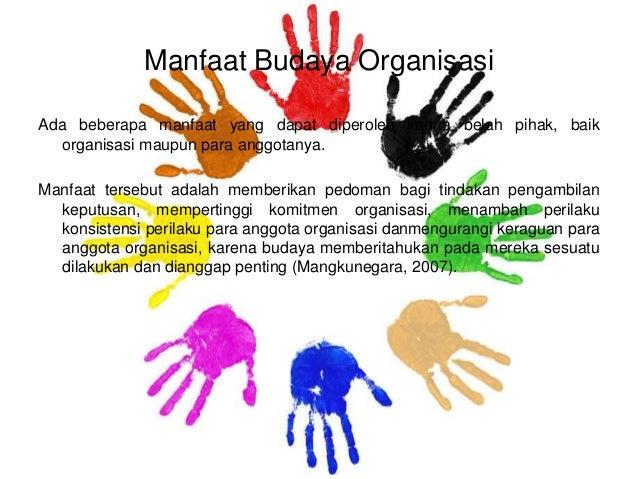 Manfaat Budaya Organisasi Ada beberapa manfaat yang dapat diperoleh kedua belah pihak, baik organisasi maupun para anggota...