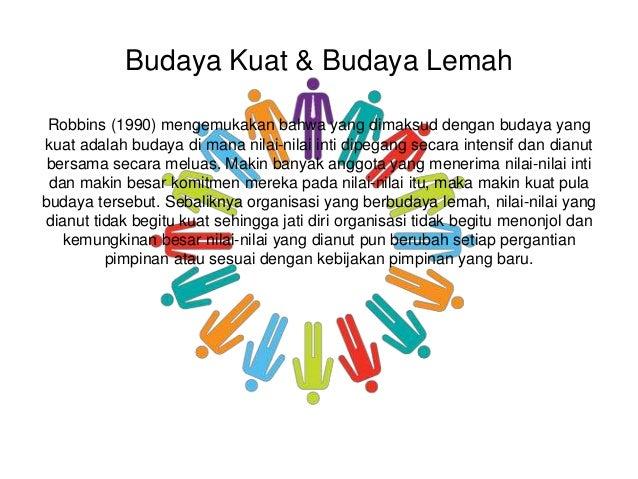 Budaya Kuat & Budaya Lemah Robbins (1990) mengemukakan bahwa yang dimaksud dengan budaya yang kuat adalah budaya di mana n...