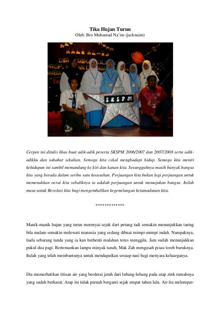 Tika Hujan Turun                           Oleh: Bro Muhamad Na'im (jacknaim)Cerpen ini ditulis khas buat adik-adik pesert...