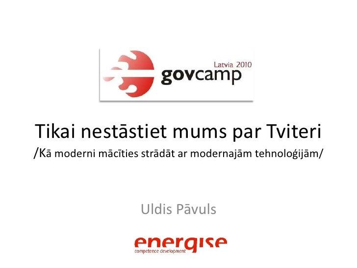 Tikai nestāstiet mums par Tviteri/Kā moderni mācīties strādāt ar modernajām tehnoloģijām/<br />Uldis Pāvuls<br />