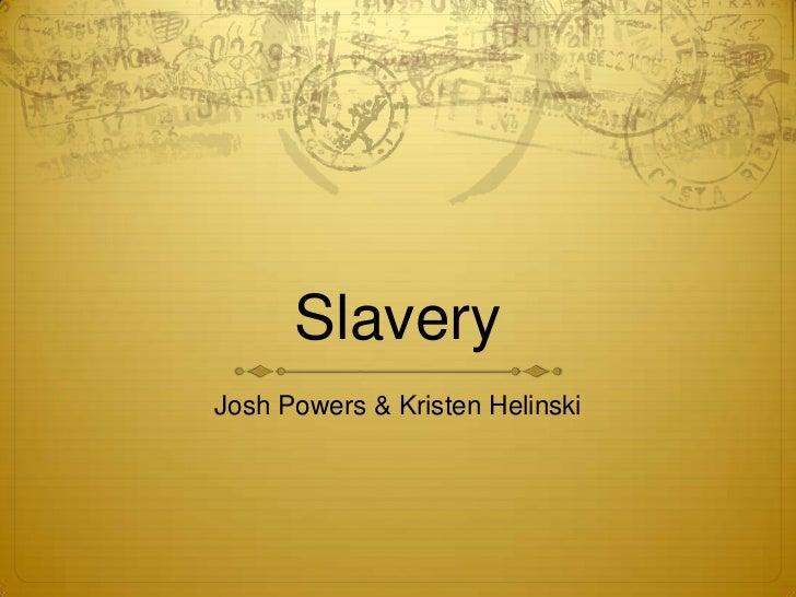 Slavery<br />Josh Powers & Kristen Helinski<br />