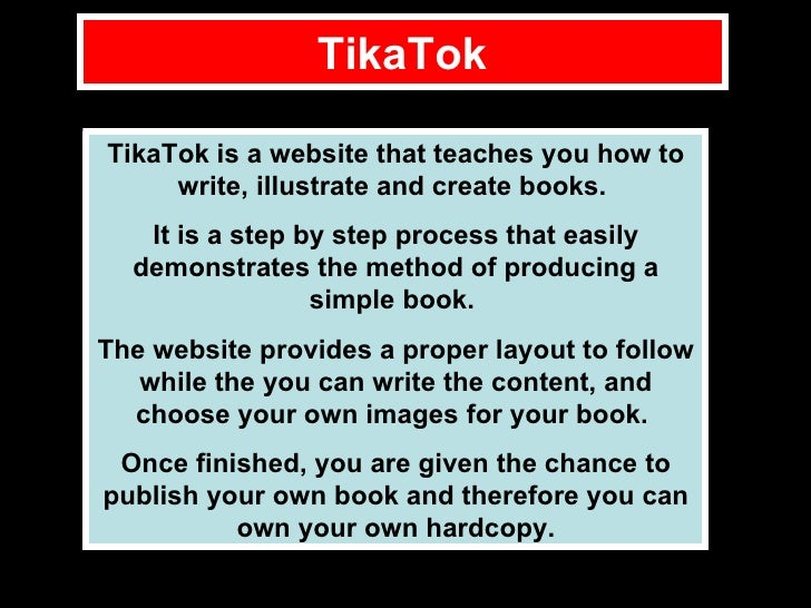 TikaTok TikaTok is a website that teaches you how to write, illustrate and create books.  It is a step by step process tha...