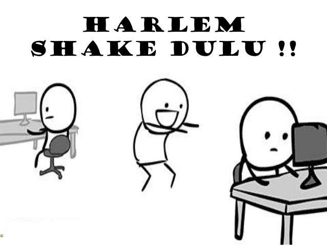 Harlem Shake dulu !!