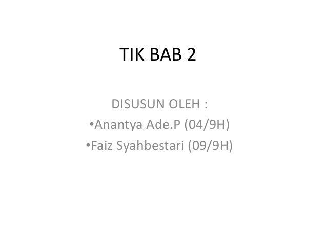 TIK BAB 2     DISUSUN OLEH : •Anantya Ade.P (04/9H)•Faiz Syahbestari (09/9H)
